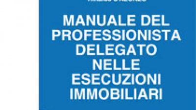 Manuale del Professionista Delegato nelle Esecuzioni Immobiliari