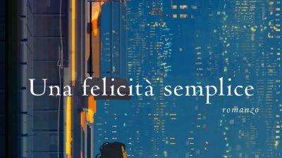 UNA FELICITA' SEMPLICE di Sara Rattaro
