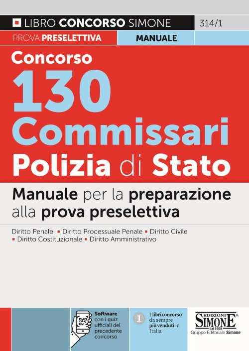 CONCORSO 130 COMMISSARI POLIZIA DI STATO Manuale per la preparazione alla prova preselettiva